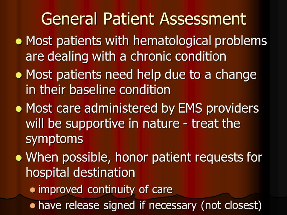 General Patient Assessment Most patients with hematological problems are dealing with a chronic condition Most patients with hematological problems ar