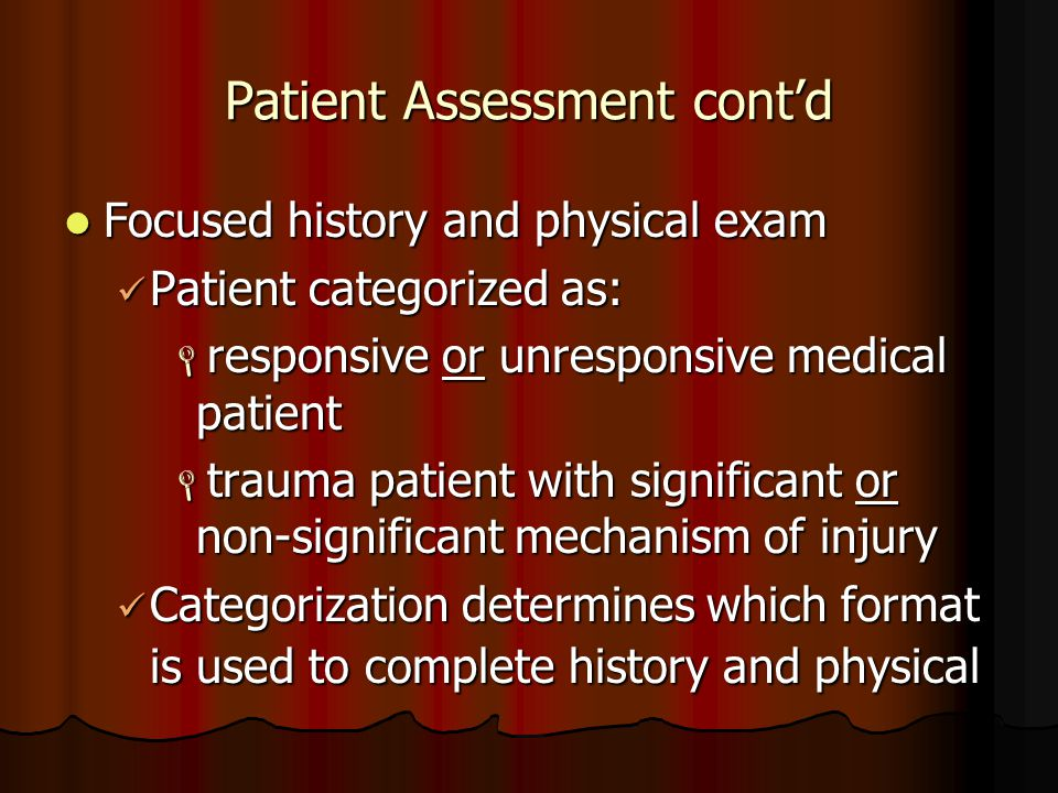 Patient Assessment cont'd Focused history and physical exam Focused history and physical exam Patient categorized as: Patient categorized as:  respon