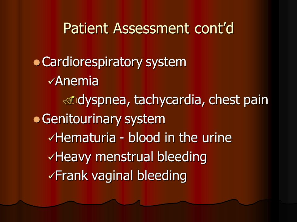 Patient Assessment cont'd Cardiorespiratory system Cardiorespiratory system Anemia Anemia. dyspnea, tachycardia, chest pain Genitourinary system Genit