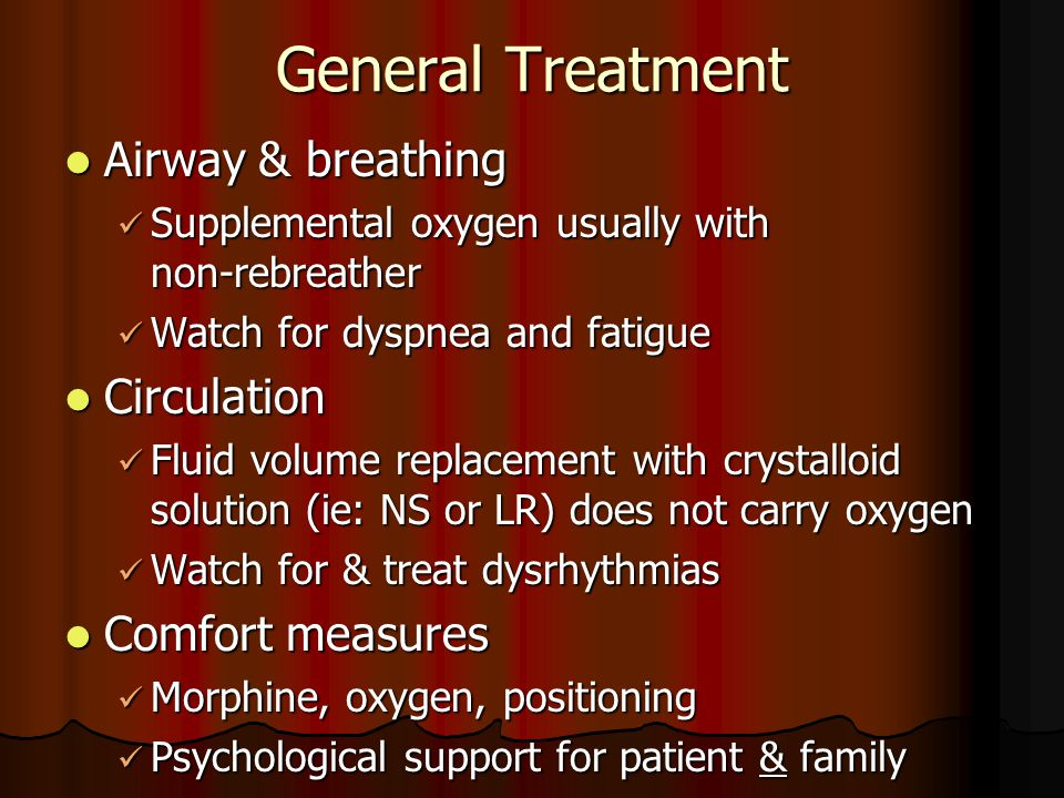 General Treatment Airway & breathing Airway & breathing Supplemental oxygen usually with non-rebreather Supplemental oxygen usually with non-rebreathe