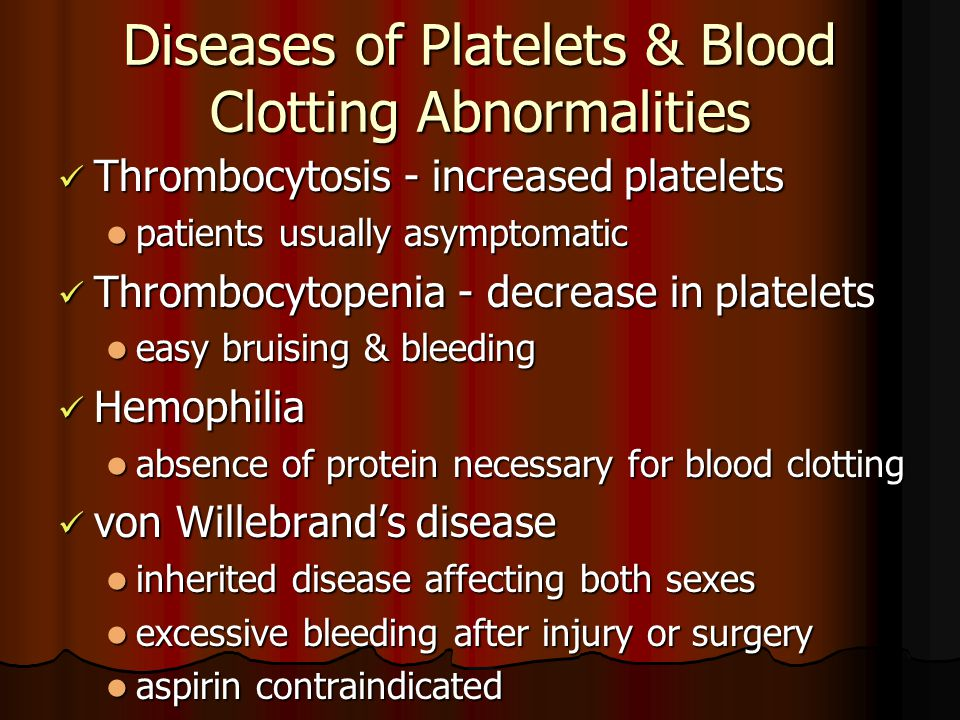 Diseases of Platelets & Blood Clotting Abnormalities Thrombocytosis - increased platelets Thrombocytosis - increased platelets patients usually asympt