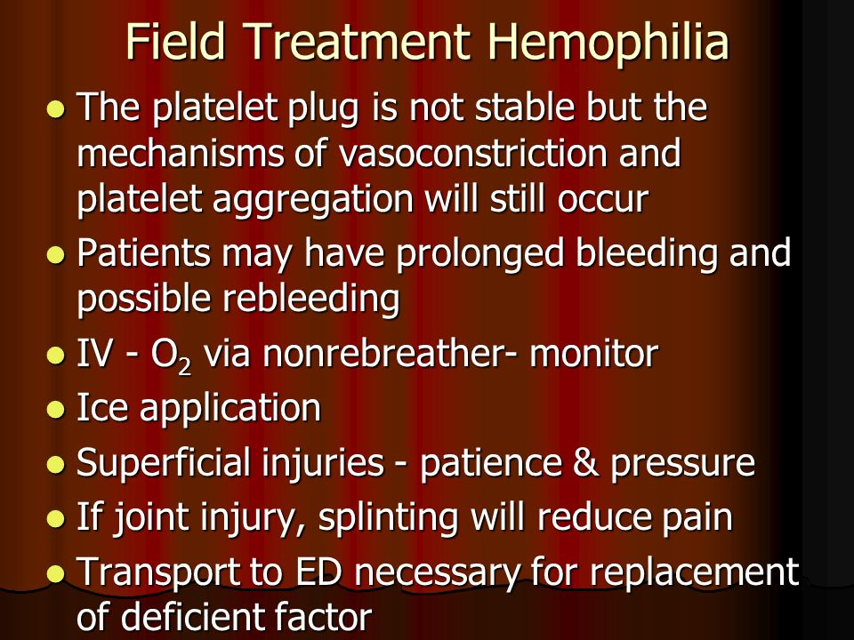 Field Treatment Hemophilia The platelet plug is not stable but the mechanisms of vasoconstriction and platelet aggregation will still occur The platel