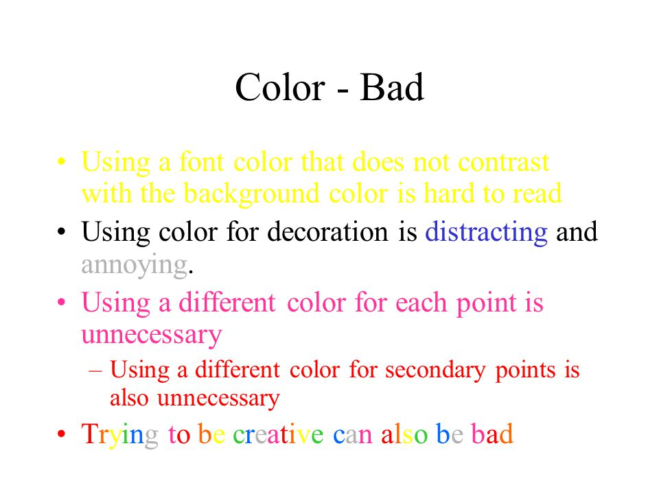 Color - Bad Using a font color that does not contrast with the background color is hard to read Using color for decoration is distracting and annoying