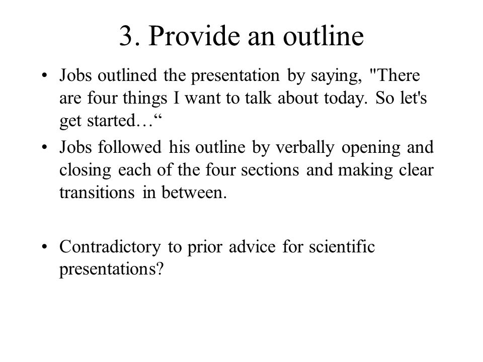 3. Provide an outline Jobs outlined the presentation by saying,