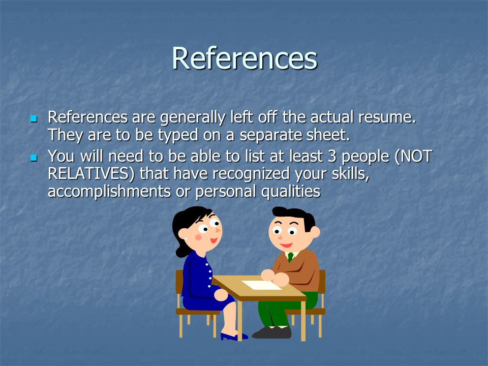 References References are generally left off the actual resume.