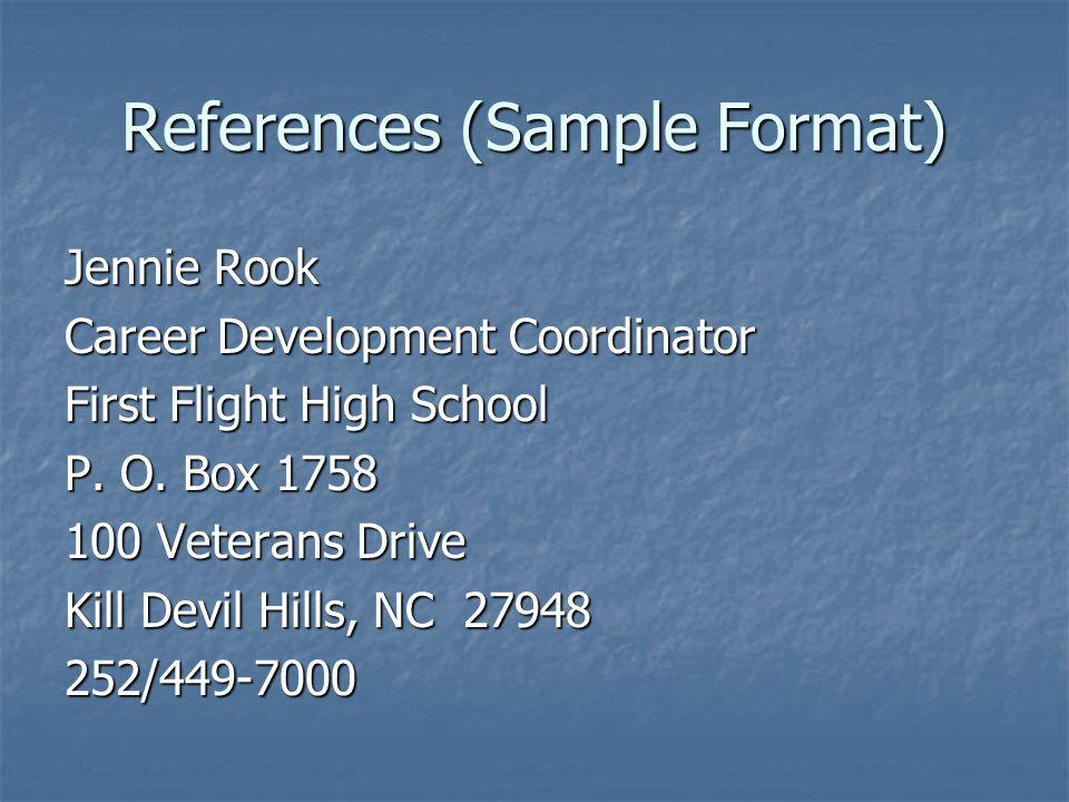 References (Sample Format) Jennie Rook Career Development Coordinator First Flight High School P.