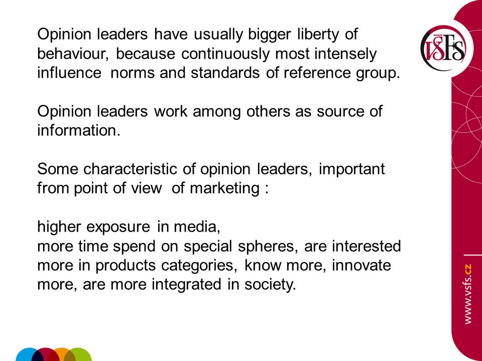 Opinion leaders have usually bigger liberty of behaviour, because continuously most intensely influence norms and standards of reference group.