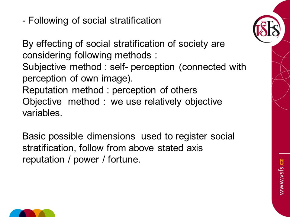 - Following of social stratification By effecting of social stratification of society are considering following methods : Subjective method : self- perception (connected with perception of own image).