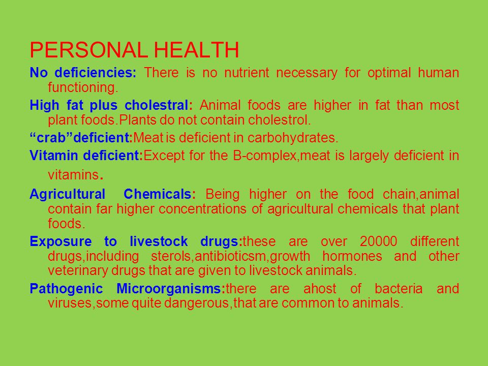 PERSONAL HEALTH No deficiencies: There is no nutrient necessary for optimal human functioning. High fat plus cholestral: Animal foods are higher in fa