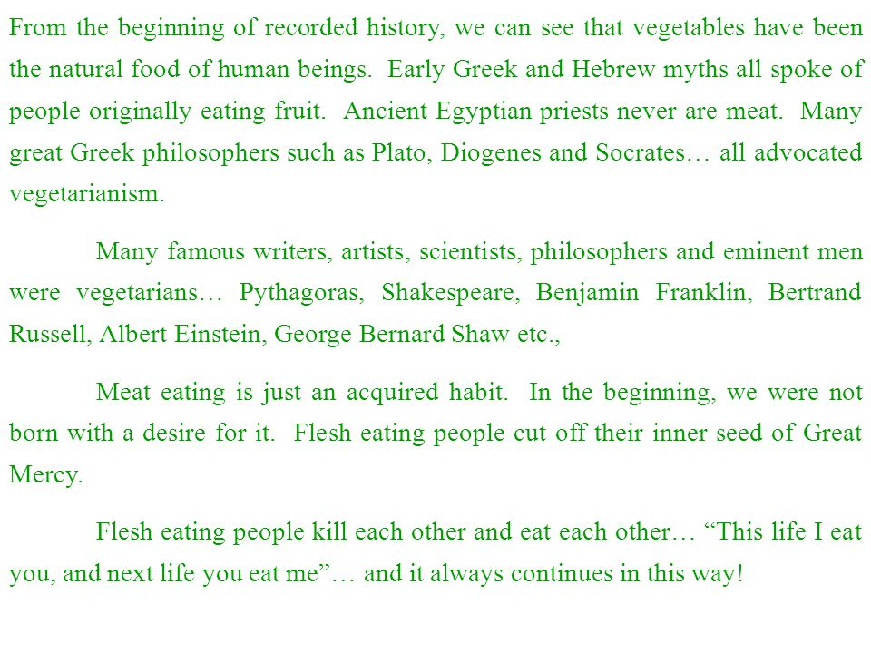 From the beginning of recorded history, we can see that vegetables have been the natural food of human beings. Early Greek and Hebrew myths all spoke