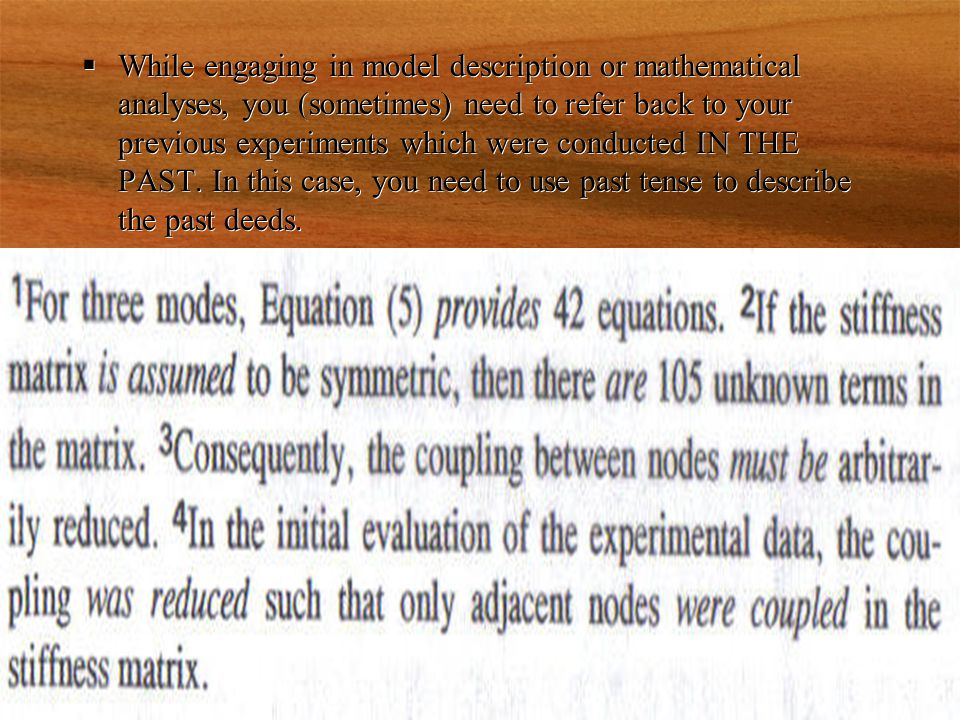  While engaging in model description or mathematical analyses, you (sometimes) need to refer back to your previous experiments which were conducted IN THE PAST.