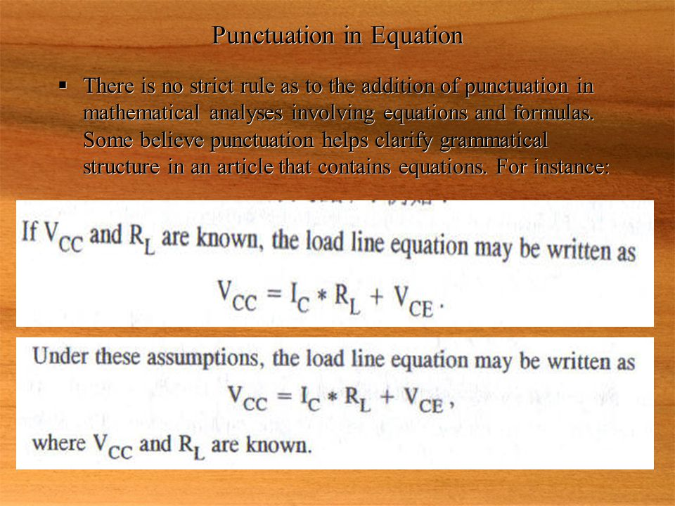 Punctuation in Equation  There is no strict rule as to the addition of punctuation in mathematical analyses involving equations and formulas. Some be