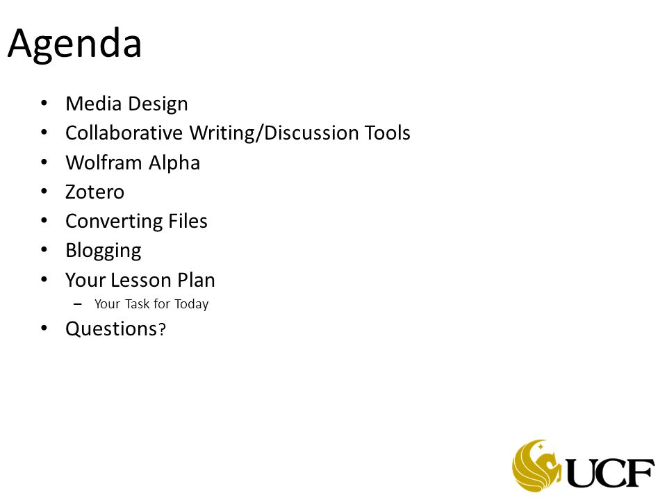 Agenda Media Design Collaborative Writing/Discussion Tools Wolfram Alpha Zotero Converting Files Blogging Your Lesson Plan – Your Task for Today Questions