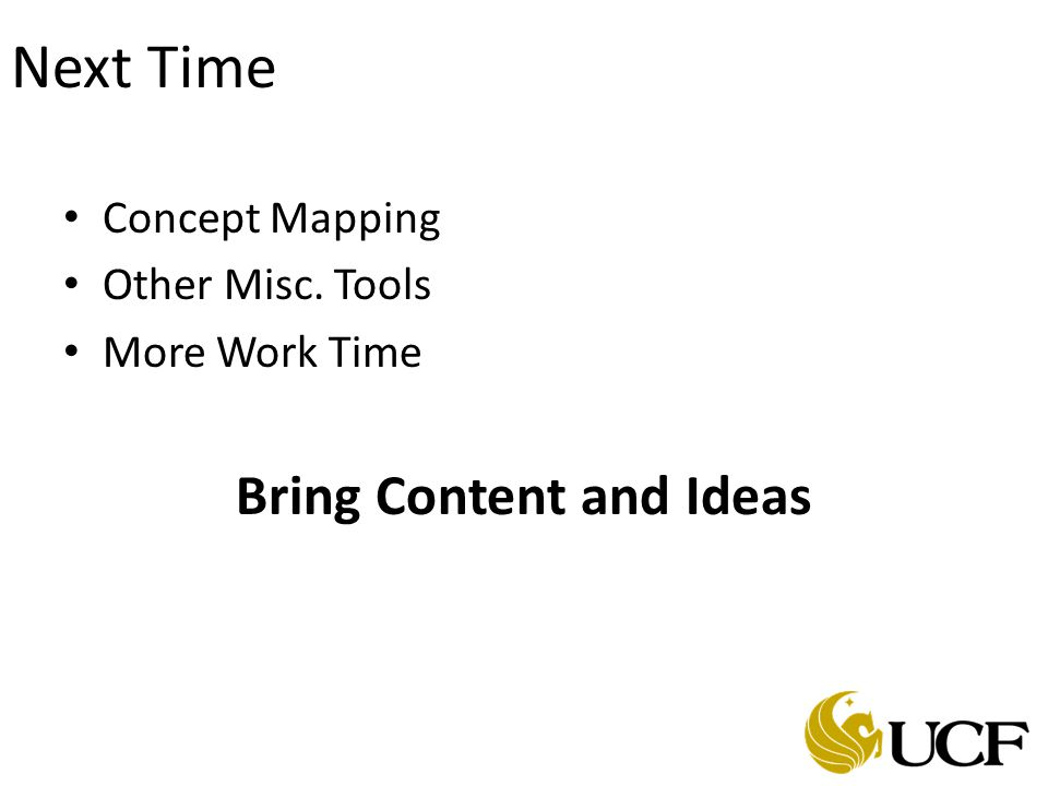 Next Time Concept Mapping Other Misc. Tools More Work Time Bring Content and Ideas
