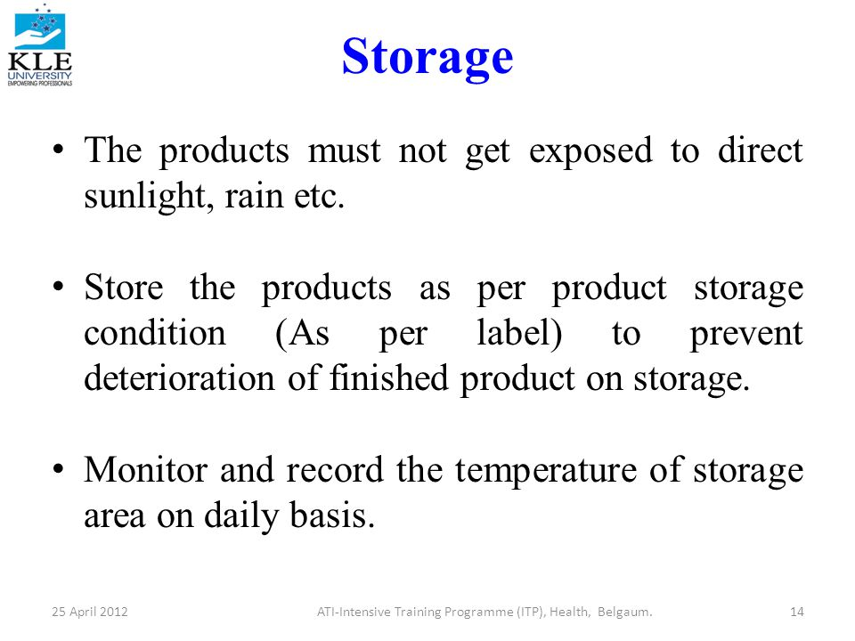Storage The products must not get exposed to direct sunlight, rain etc.