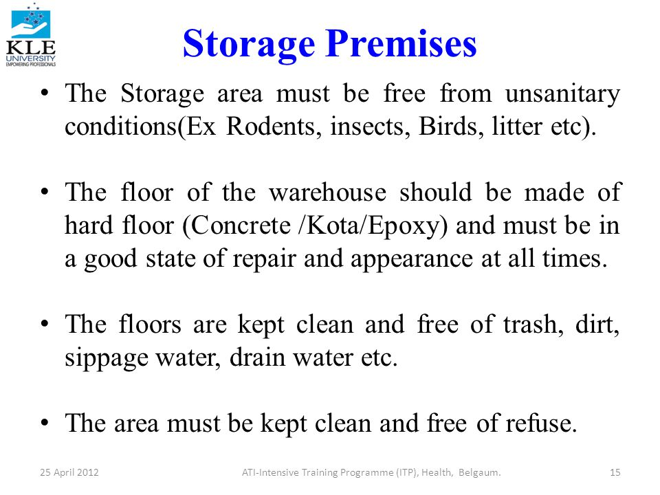 Storage Premises The Storage area must be free from unsanitary conditions(Ex Rodents, insects, Birds, litter etc).