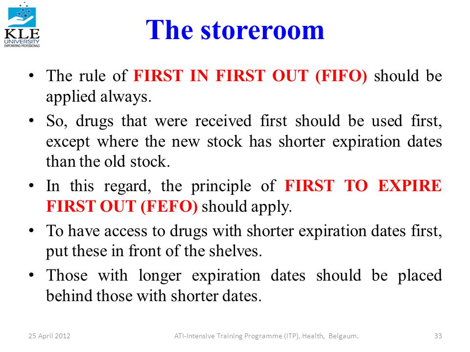 The storeroom The rule of FIRST IN FIRST OUT (FIFO) should be applied always.