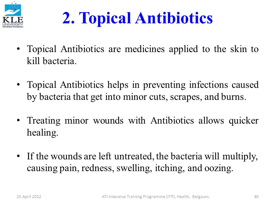 2. Topical Antibiotics Topical Antibiotics are medicines applied to the skin to kill bacteria.