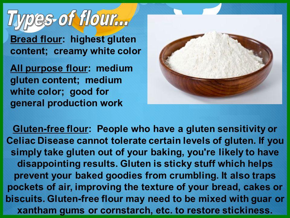 Bread flour: highest gluten content; creamy white color All purpose flour: medium gluten content; medium white color; good for general production work