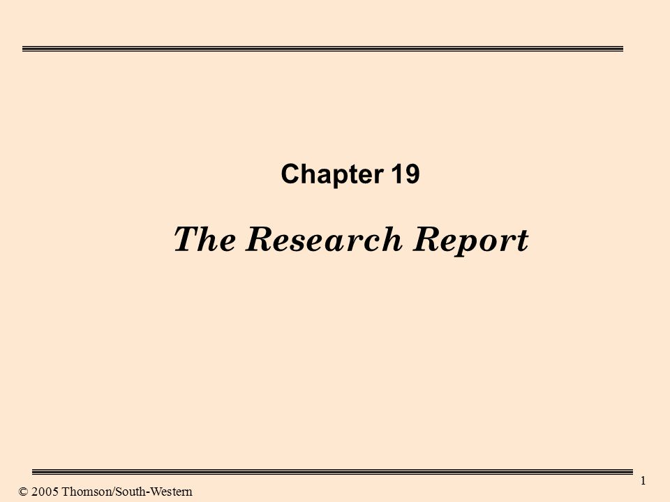 1 Chapter 19 The Research Report © 2005 Thomson/South-Western