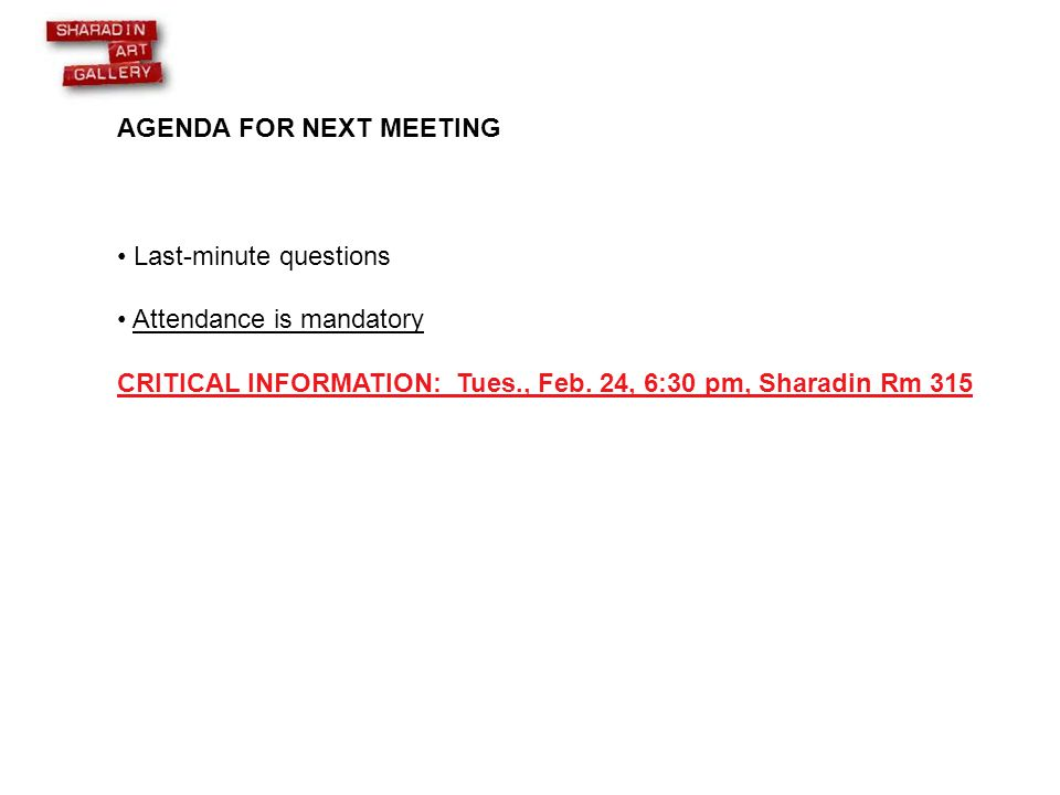 AGENDA FOR NEXT MEETING Last-minute questions Attendance is mandatory CRITICAL INFORMATION: Tues., Feb.