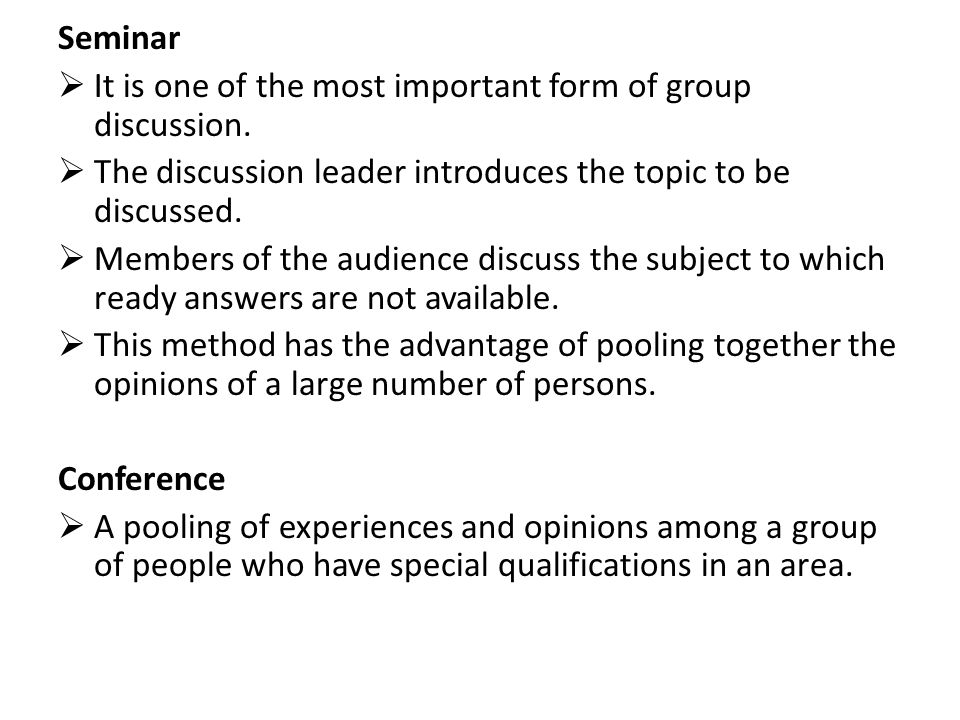 Seminar  It is one of the most important form of group discussion.