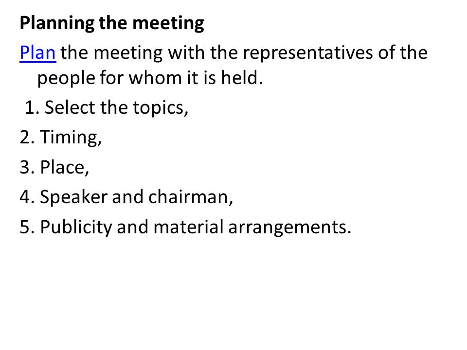 Consider these factor in planning meetings 1.Size of the audience.