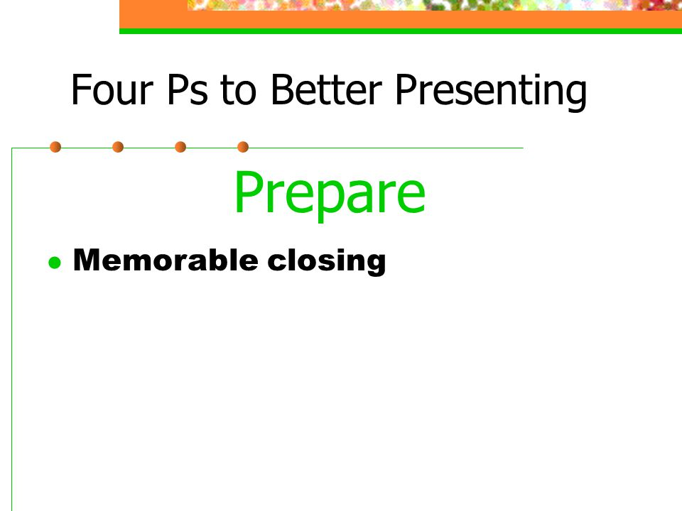 Four Ps to Better Presenting Prepare l Memorable closing
