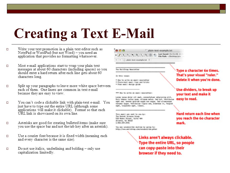 Creating a Text E-Mail  Write your text promotion in a plain text editor such as NotePad or WordPad (but not Word) – you need an application that provides no formatting whatsoever.