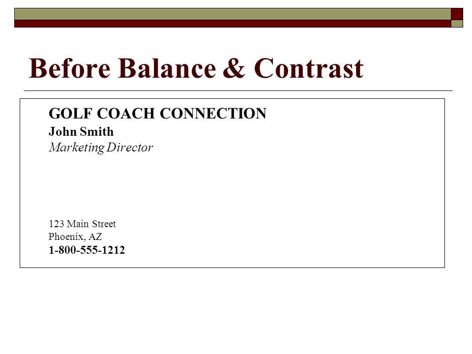 Before Balance & Contrast GOLF COACH CONNECTION John Smith Marketing Director 123 Main Street Phoenix, AZ 1-800-555-1212