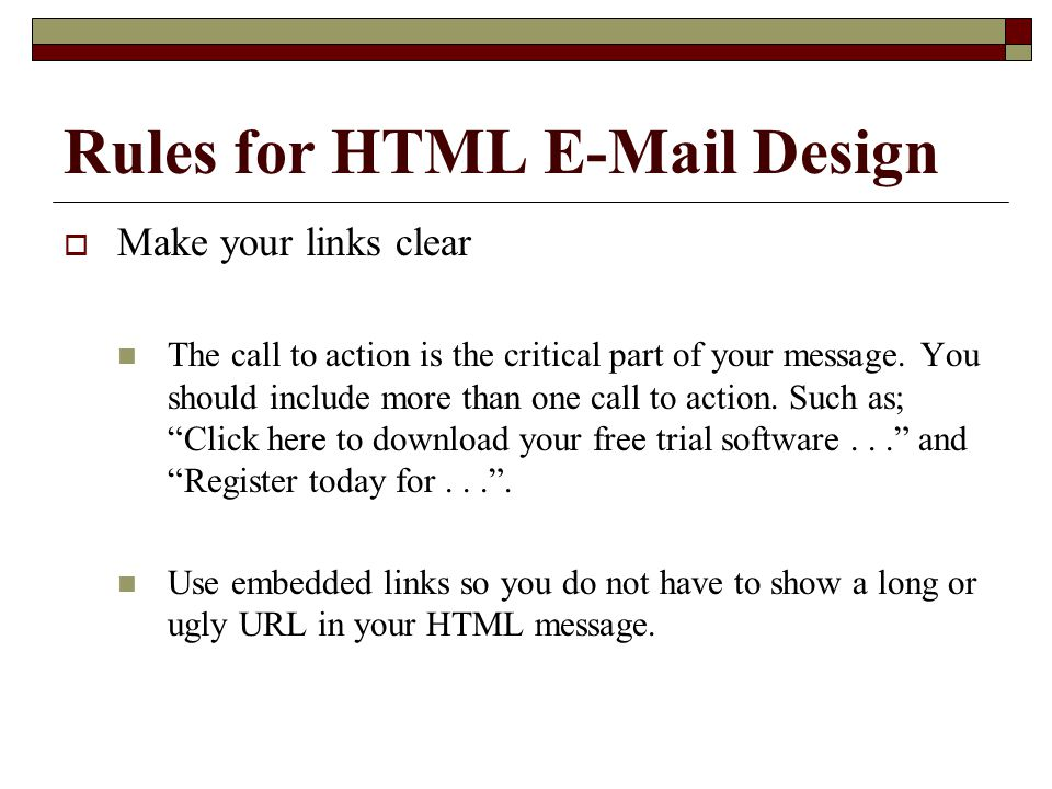 Rules for HTML E-Mail Design  Make your links clear The call to action is the critical part of your message.