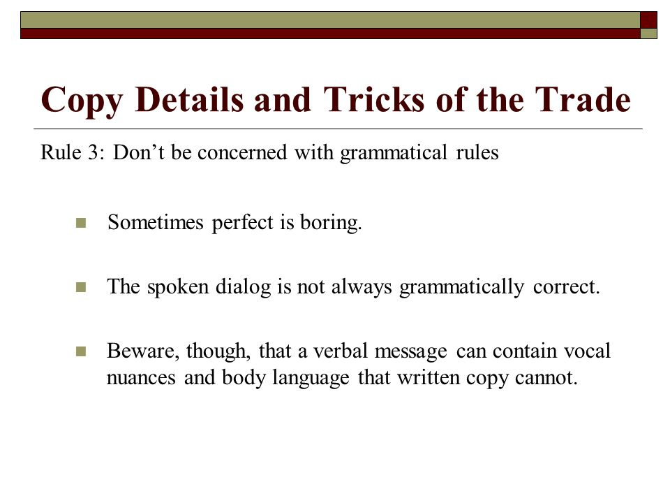 Copy Details and Tricks of the Trade Rule 3: Don't be concerned with grammatical rules Sometimes perfect is boring.
