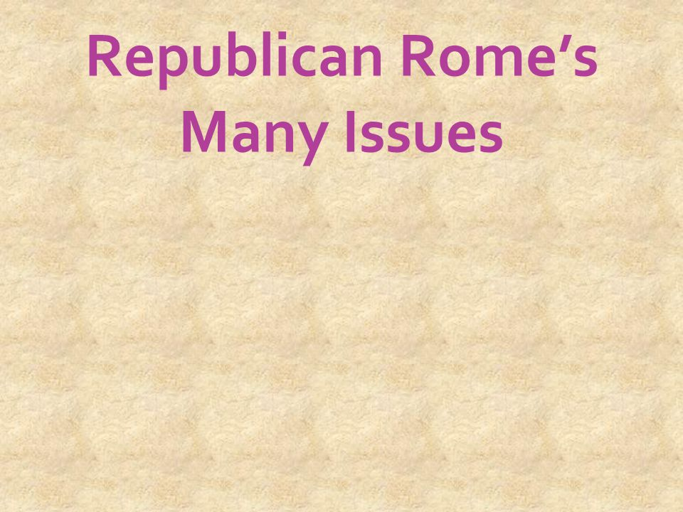 Republican Rome's Many Issues