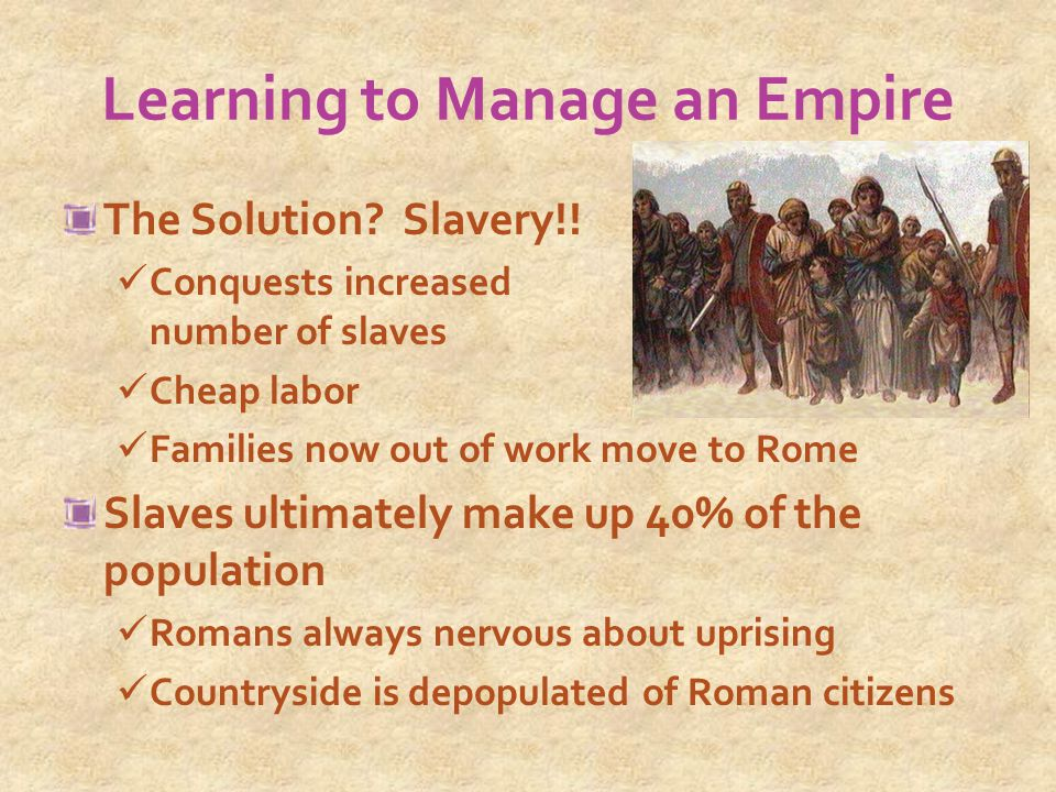 Learning to Manage an Empire The Solution. Slavery!.