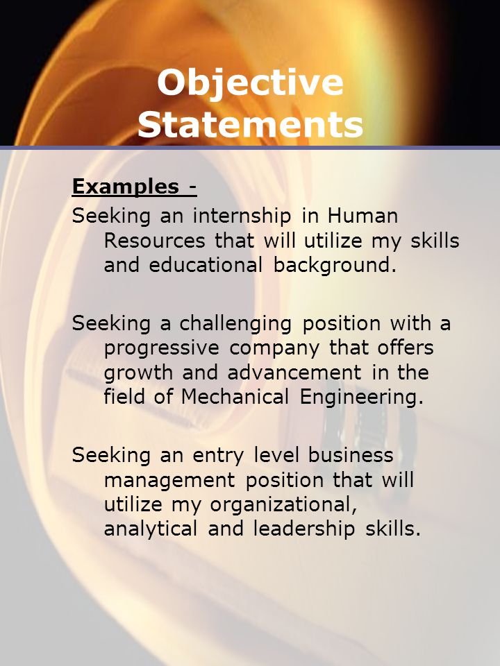 Objective Statements Examples - Seeking an internship in Human Resources that will utilize my skills and educational background.