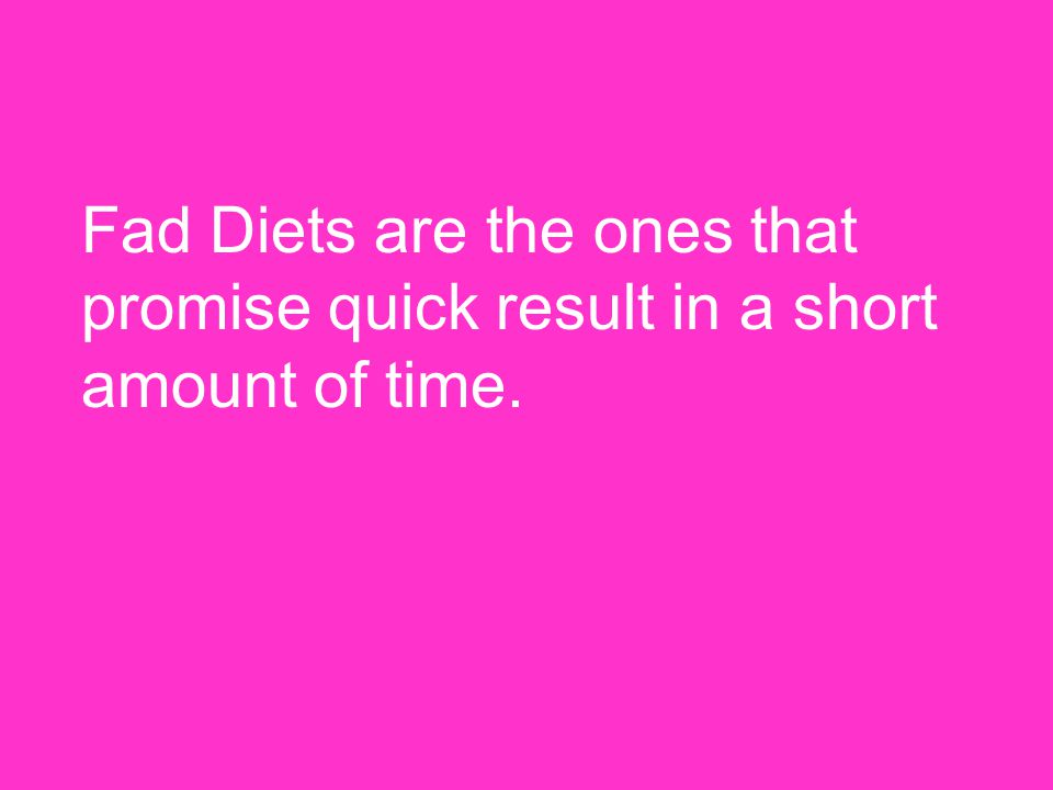Fad Diets Diets that promise quick and unrealistic results