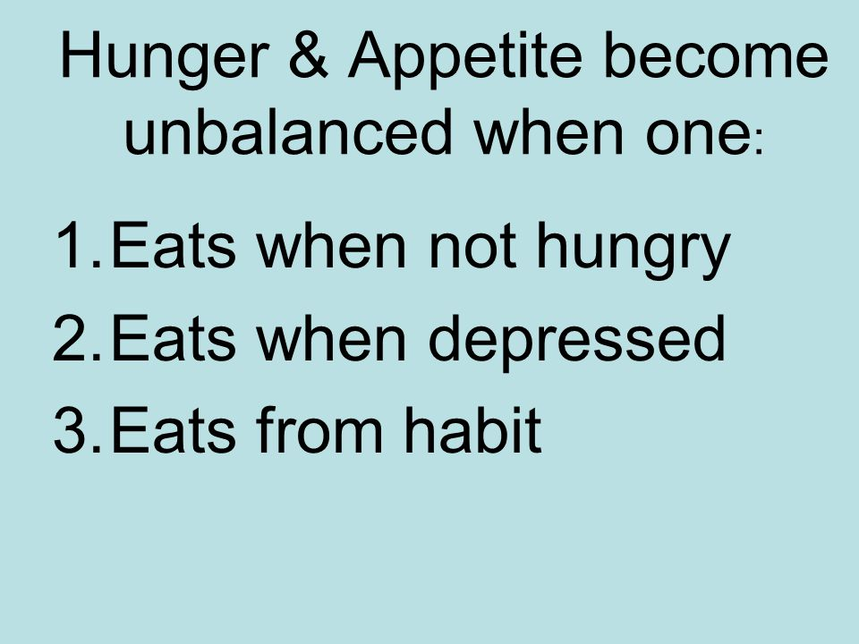 HungerAppetite When hunger & Appetite work together they are balanced.