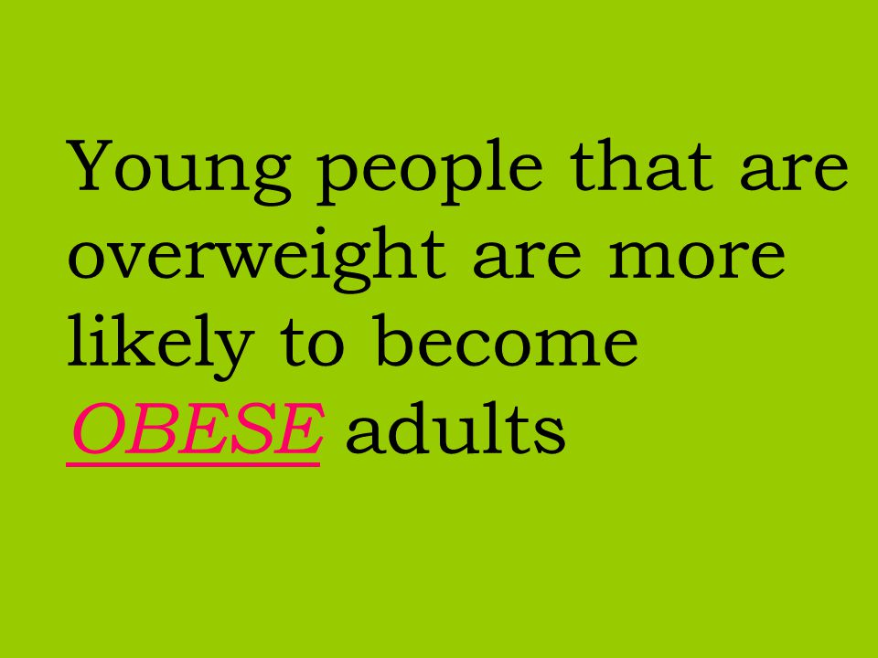 Why is being overweight such a problem for young People?