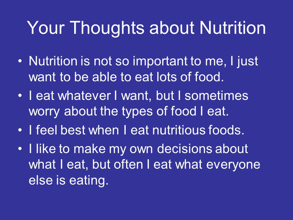 What is Nutrition? Study of the way the substances in food affect our health and also why we make the food choices we make.