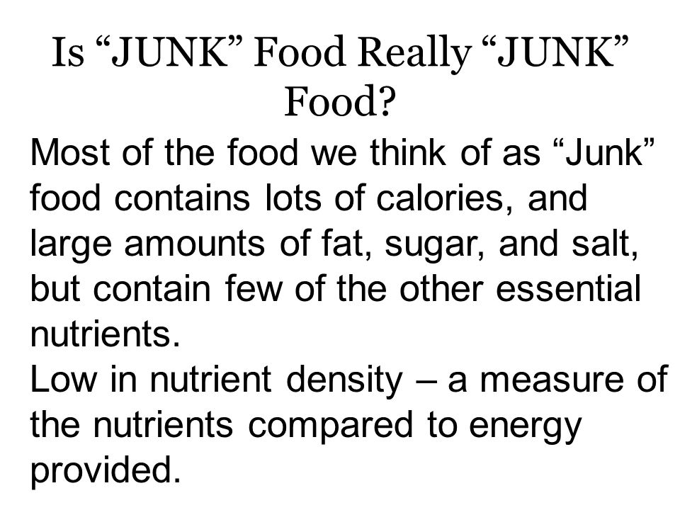 Junk Food Fallacy: if allowed to make their own choices, students will make healthy food selections. Junk food = food with minimal nutritional value.