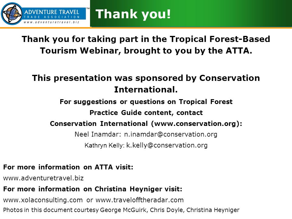 Webinar Audio: 866-414-2828 (US & Canada) or +1 973-528-0000 Participant Code: 885891# Please mute your line by pressing *6 Thank you for taking part in the Tropical Forest-Based Tourism Webinar, brought to you by the ATTA.