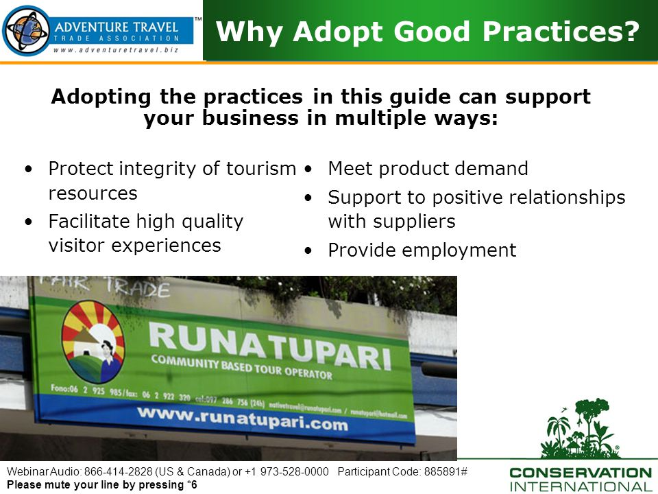 Webinar Audio: 866-414-2828 (US & Canada) or +1 973-528-0000 Participant Code: 885891# Please mute your line by pressing *6 Built Infrastructure Examples of tropical forest infrastructure for tourists: –Paths –Boardwalks –Fences –Bird hides –Viewing platforms –Suspended walkways –Bridges –Signage –Toilet facilities –Vehicle parks –Information centers Challenges associated with Built Infrastructure: Raised walkways for example prevent erosion, however, if improperly designed and placed they may: –Interfere with wildlife –Block natural waterflows –Encourage invasive weed growth –Create over-shaded areas