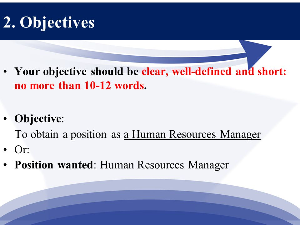 2. Objectives Your objective should be clear, well-defined and short: no more than 10-12 words.