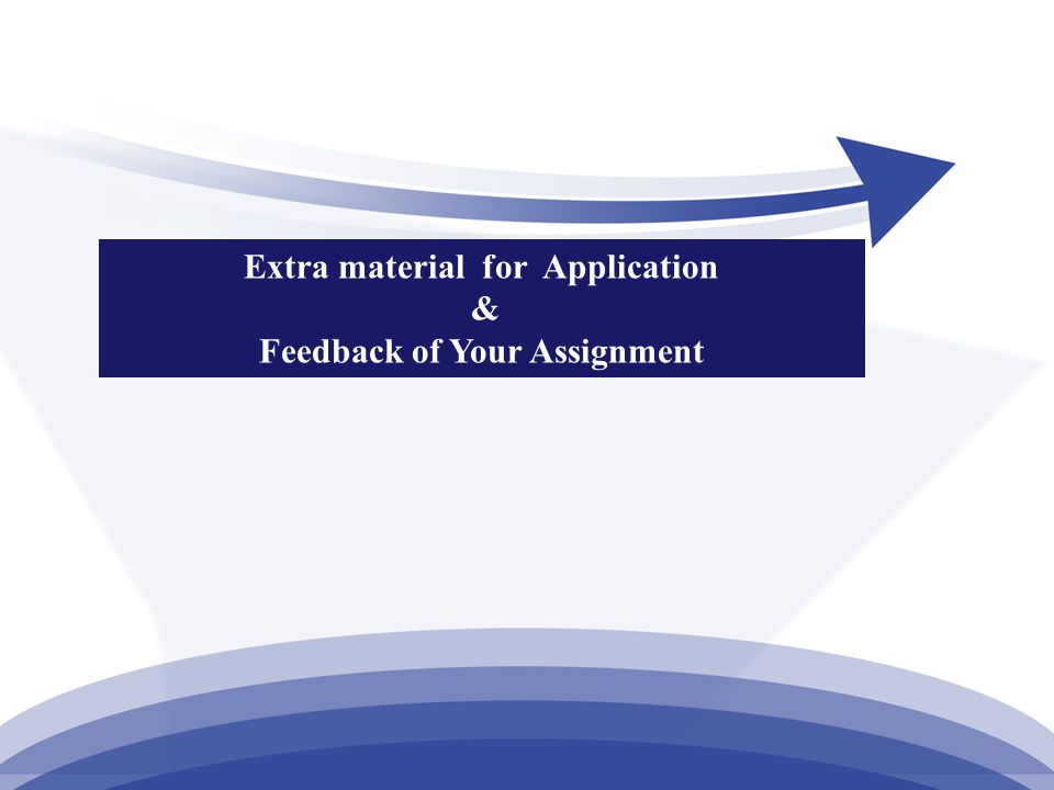 Extra material for Application & Feedback of Your Assignment