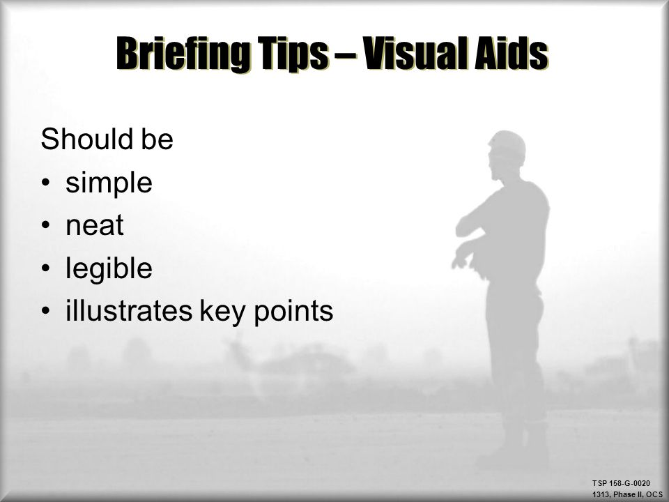 TSP 158-G-0020 1313, Phase II, OCS Briefing Tips – Visual Aids Should be simple neat legible illustrates key points