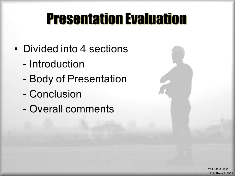 TSP 158-G-0020 1313, Phase II, OCS Presentation Evaluation Divided into 4 sections - Introduction - Body of Presentation - Conclusion - Overall commen