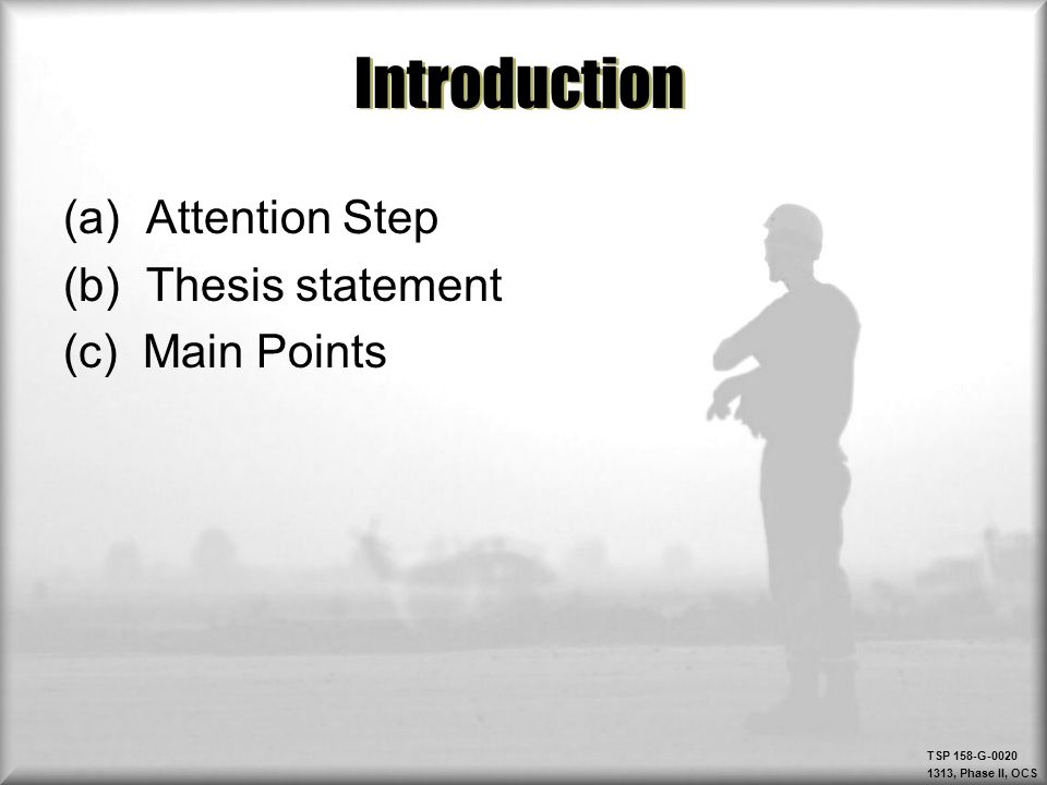TSP 158-G-0020 1313, Phase II, OCS Introduction (a) Attention Step (b) Thesis statement (c) Main Points