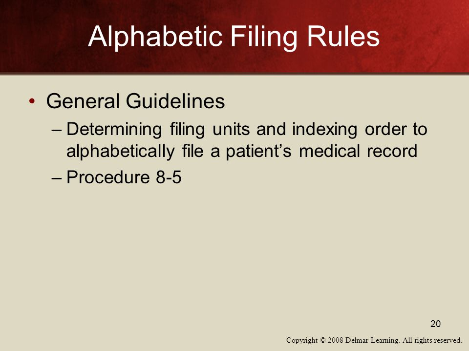 Copyright © 2008 Delmar Learning. All rights reserved. 20 Alphabetic Filing Rules General Guidelines –Determining filing units and indexing order to a