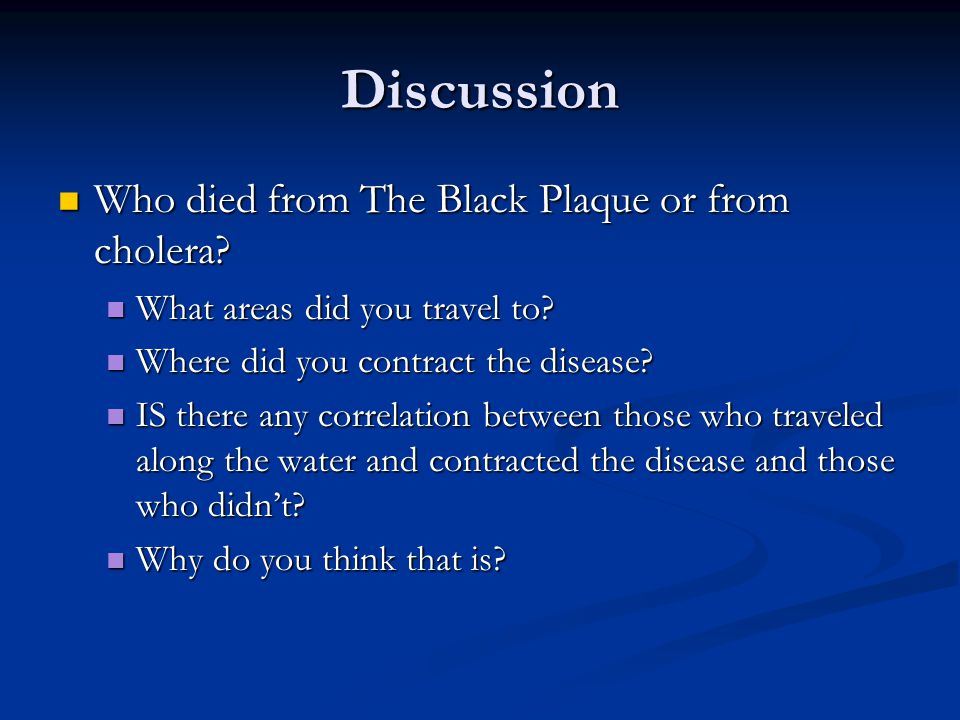 Discussion Who died from The Black Plaque or from cholera.