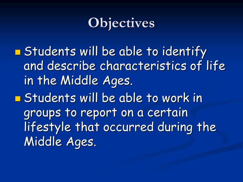 Objectives Students will be able to identify and describe characteristics of life in the Middle Ages.